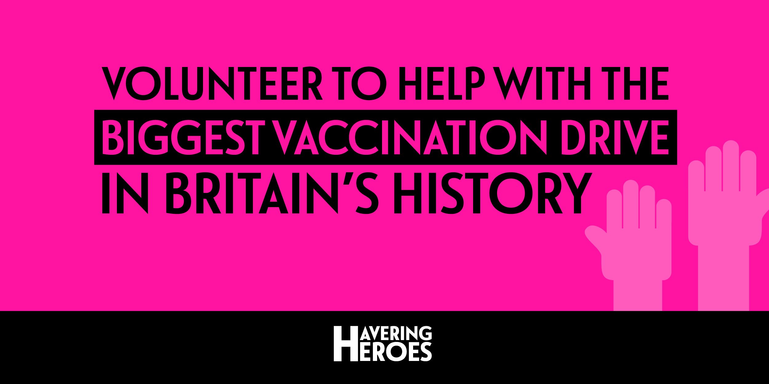 This is a graphic banner image in bright pink and black to support Havering Council's drive to get residents to volunteer for the borough's vaccination programme,
